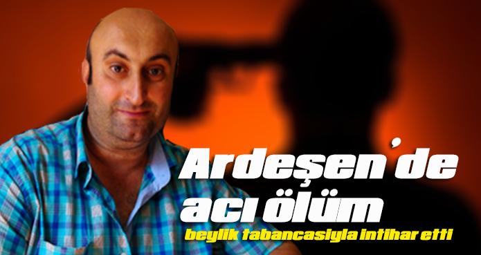 ARDEŞEN'DE 1 KİŞİ İNTİHAR ETTİ