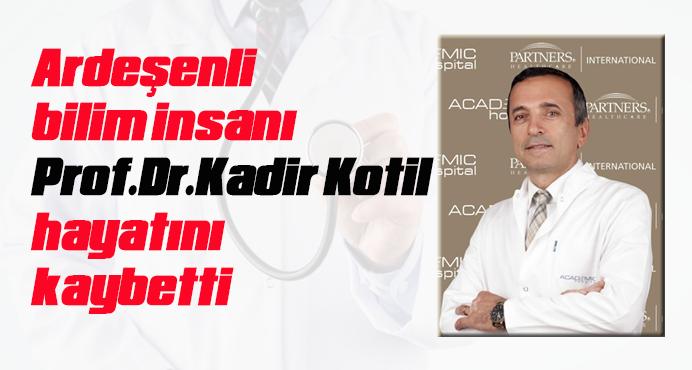 Ardeşenli bilim insanı Prof.Dr.Kadir Kotil hayatını kaybetti