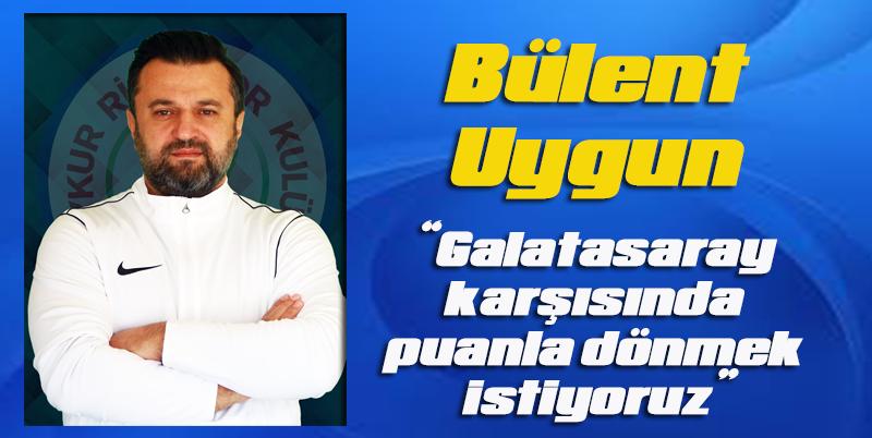 Bülent Uygun:Milli maç arası iyi gelecek