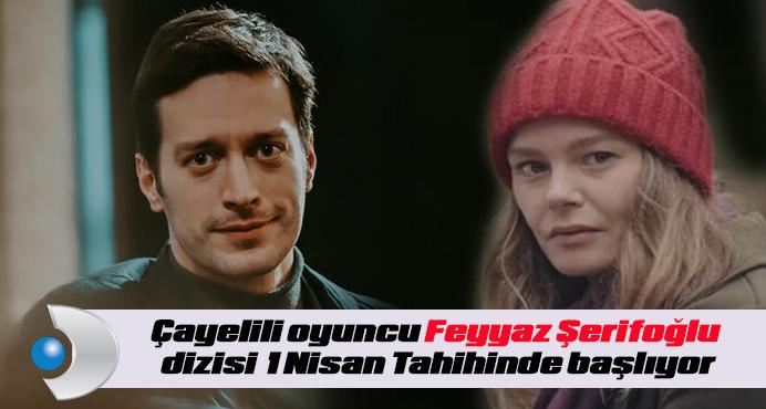 Çayelili oyuncu Feyyaz Şerifoğlu dizisi 1 Nisan Tahihinde başlıyor