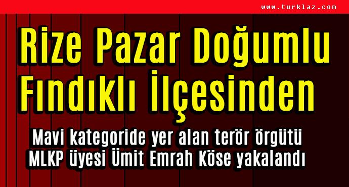 FINDIKLILI MLKP ÜYESİ ÜMİT EMRAH KÖSE YAKALANDI