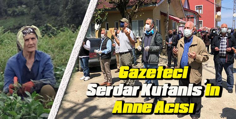 Gazeteci Serdar Kutanis'in Anne Acısı