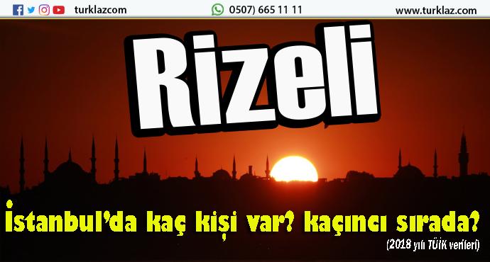 İSTANBUL'DA RİZELİLER KAÇ KİŞİ İLE KAÇINCI SIRADA?