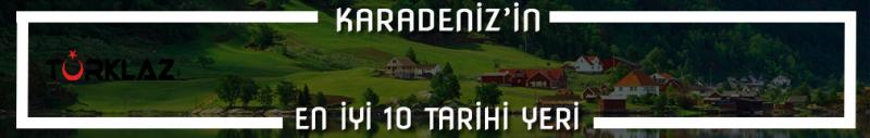 KARADENİZ'İN EN İYİ 10 TARİHİ YERİ