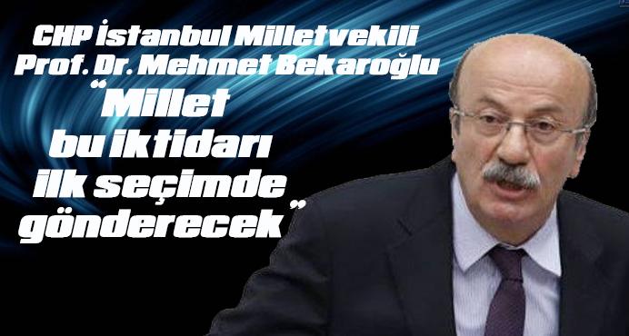 Mehmet Bekaroğlu:Millet bu iktidarı ilk seçimde gönderecek