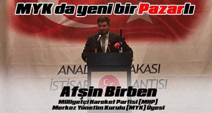MHP'de Pazarlı hemşehrimiz AFŞİN BİRBEN MYK'ye seçildi