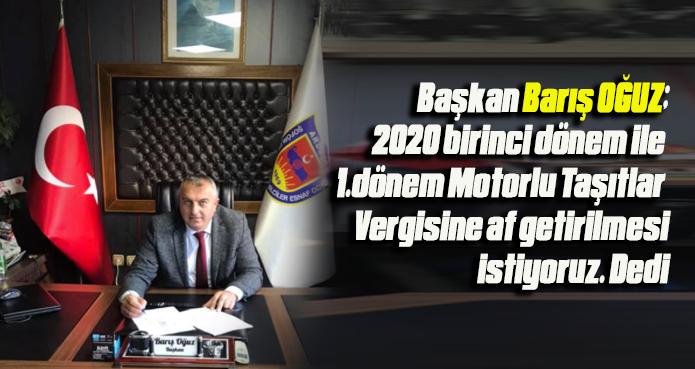 OĞUZ;MOTORLU TAŞITLAR VERGİSİNE AF İSTİYOR