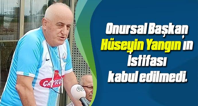 Onursal Başkan Hüseyin Yangın'ın İstifası kabul edilmedi.