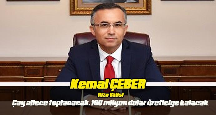 Rize Valisi Kemal Çeber;100 milyon dolar üreticiye kalacak