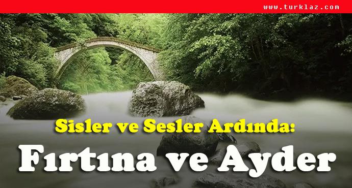 SESLER VE SİSLER ARDINDA AYDER-,FIRTINA VADİSİ