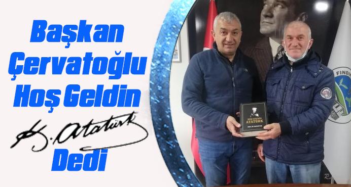 Başkan Çervatoğlu Hoş Geldin Atatürk Dedi