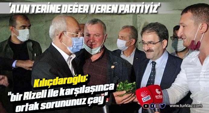 Kılıçdaroğlu:  ALIN TERİNE DEĞER VEREN PARTİYİZ