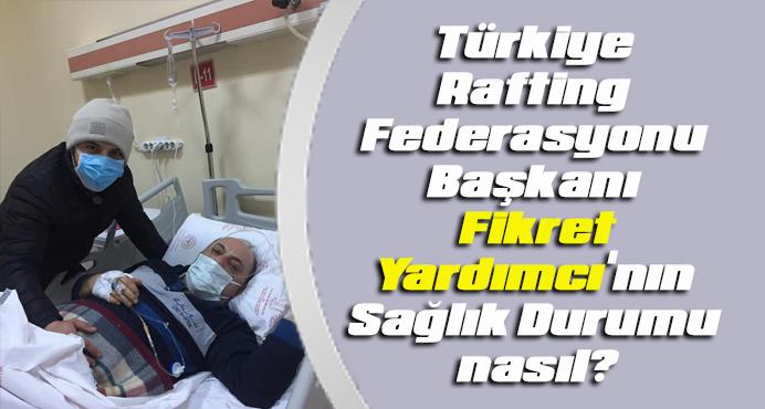 Türkiye Rafting Federasyonu Başkanı Yardımcı\'nın Sağlık Durumu nasıl?