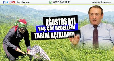 AĞUSTOS AYI YAŞ ÇAY BEDELLERİ TARİHİ AÇIKLANDI