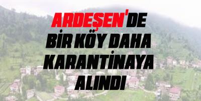 Ardeşen ilçesinde 1 köy daha karantinaya alındı