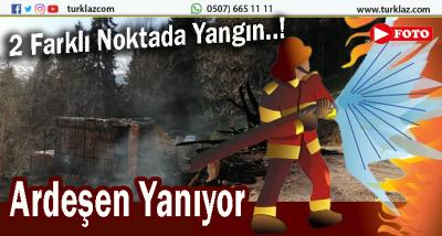 ARDEŞEN İLÇESİNDE 2 FARKLI YERDE YANGIN..!