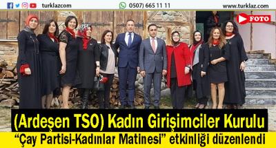 ARDEŞEN (TSO) ÇAY PARTİSİ MATİNESİ DÜZENLEDİ