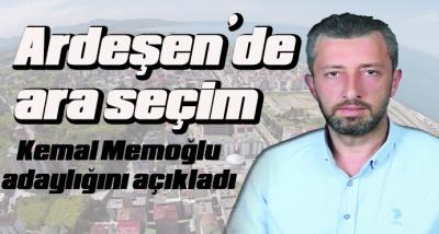 Ardeşen'de ara seçim;Kemal Memoğlu adaylığını açıkladı