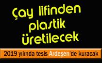 ARDEŞEN'DE ÇAY LİFİNDEN PLASTİK ÜRETİLECEK