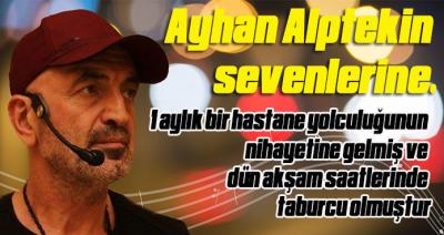 AYHAN ALPTEKİN'DEN GÜZEL HABER..TABURCU OLDU..