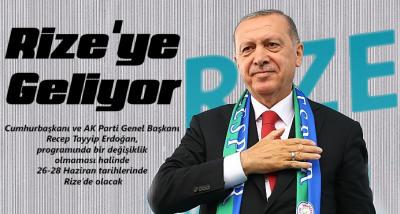 Cumhurbaşkanı Recep Tayyip Erdoğan Rize'ye Geliyor