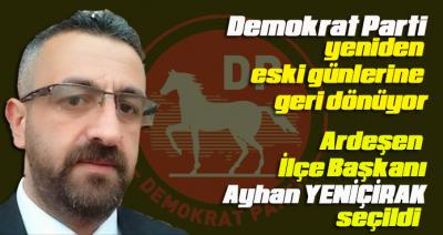 DEMOKRAT PARTİ ARDEŞEN İLÇE BAŞKANI AYHAN YENİÇIRAK OLDU