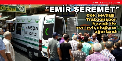 EMİR TRABZONSPOR BAYRAĞI İLE EBEDİYETE UĞURLANDİ