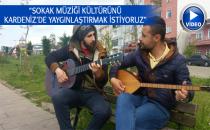 Karadeniz'de 'Sokak Müziği' yapıyorlar