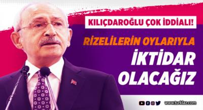 Kılıçdaroğlu:iktidar olacağız, Rizelilerin oylarıyla