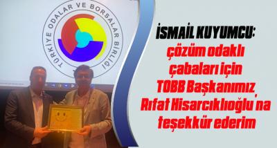 KUYUMCU: çözüm odaklı çabaları için TOBB Başkanımız Hisarcıklıoğlu'na teşekkür ederim