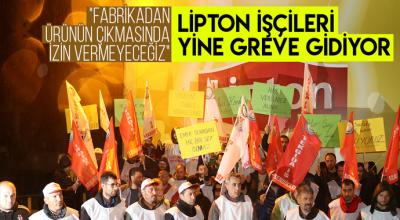 LİPTON ÇALIŞANLARI GREVE GİDİYOR