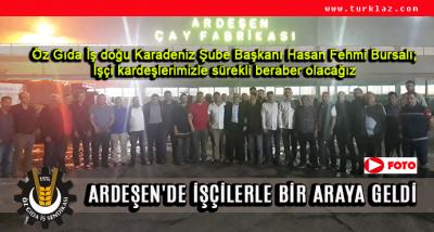 ÖZ GIDA-İŞ SENDİKASI ARDEŞEN'DE İŞÇİLERLE BİR ARAYA GELDİ