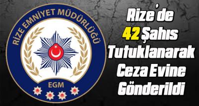 Rize'de 1 Ay İçerisinde 42 Şahıs Tutuklanarak Ceza Evine Gönderildi