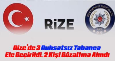 RİZE'DE 3 RUHSATSIZ TABANCA ELE GEÇİRİLDİ