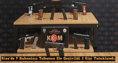 Rize'de 7 Ruhsatsız Tabanca Ele Geçirildi 2 Kişi Tutuklandı