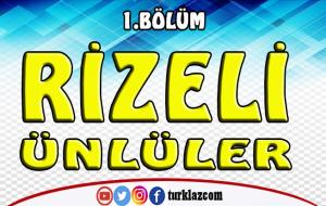 RİZELİ ÜNLÜLER 1.BÖLÜM