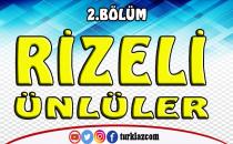 RİZELİ ÜNLÜLER 2.BÖLÜM