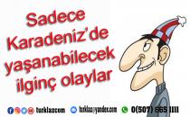 SADECE KARADENİZ'DE YAŞANANLAR