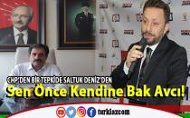 SALTUK DENİZ: SEN ÖNCE KENDİNE BAK AVCI!