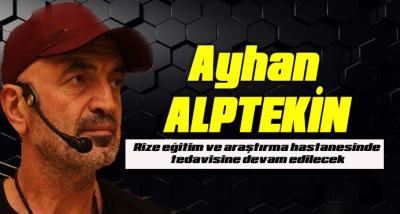 Sanatçı Ayhan Alptekin Tedavisine Rize'de devam edilecek