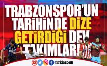 TRABZONSPOR'UN DİZE GETİRDİĞİ DEV RAKİPLERİ
