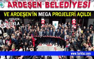 VE ARDEŞEN'İN MEGA PROJELERİ AÇILDI'
